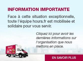 Information importante - Face à cette situation exceptionnelle, toute l'équipe houra.fr est mobilisée et solidaire pour vous servir. Cliquez ici pour avoir les dernières informations