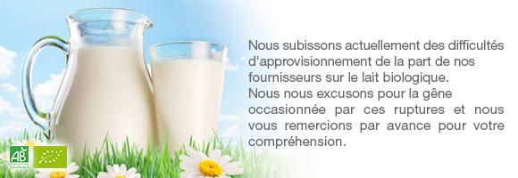 Nous subissons actuellement des difficultés d'approvisionnement de la part de nos fournisseurs sur le lait biologique. Nous nous excusons pour la gêne occasionnée par ces ruptures et nous vous remercions par avance pour votre compréhension.