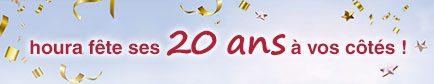 houra fête ses 20 ans à vos cotés
