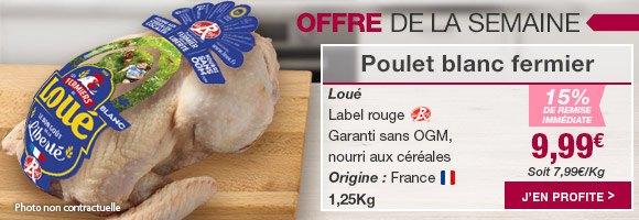 Profitez de notre offre de la semaine sur le poulet fermier blanc Loué